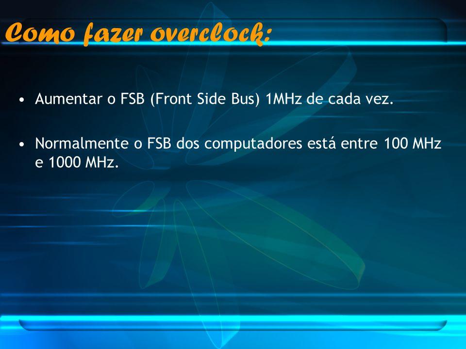 Aumentar o FSB (Front Side Bus) 1MHz de cada vez. Normalmente o FSB dos computadores está entre 100 MHz e 1000 MHz. Como fazer overclock: