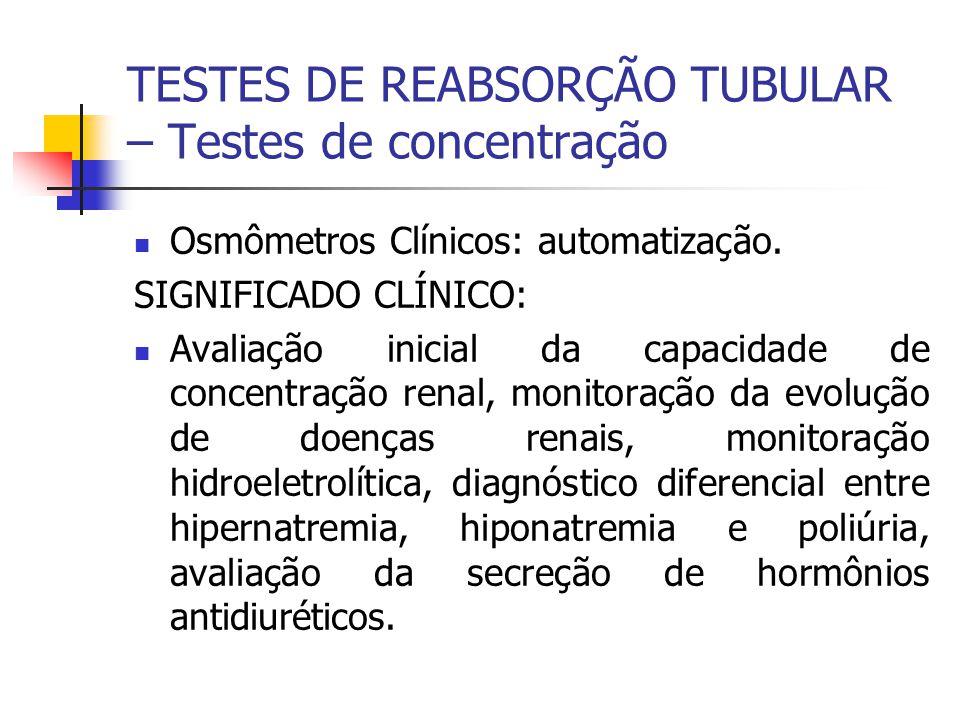 Osmômetros Clínicos: automatização. SIGNIFICADO CLÍNICO: Avaliação inicial da capacidade de concentração renal, monitoração da evolução de doenças ren