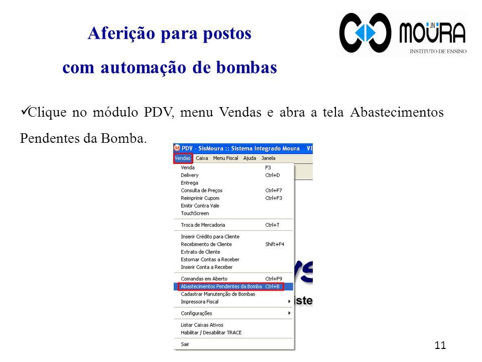 Clique no módulo PDV, menu Vendas e abra a tela Abastecimentos Pendentes da Bomba. 11 Aferição para postos com automação de bombas