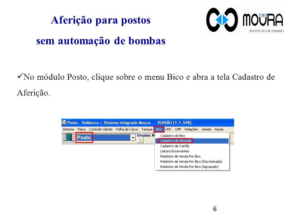 No módulo Posto, clique sobre o menu Bico e abra a tela Cadastro de Aferição. 6 Aferição para postos sem automação de bombas