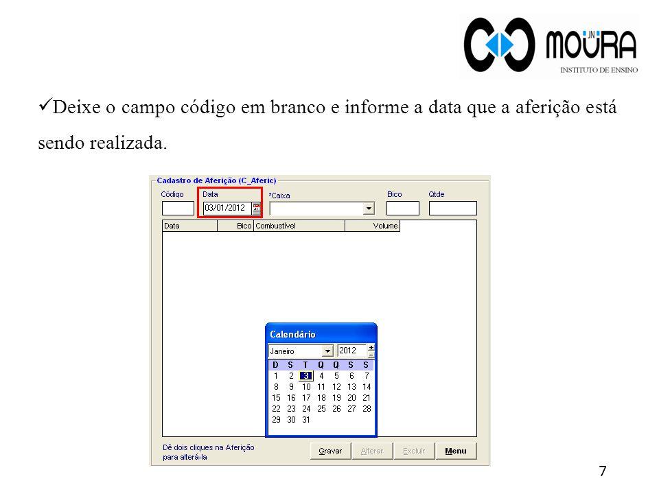 Deixe o campo código em branco e informe a data que a aferição está sendo realizada. 7