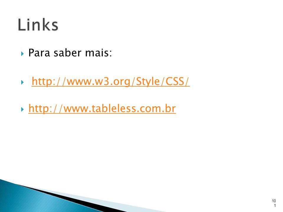  Para saber mais:  http://www.w3.org/Style/CSS/http://www.w3.org/Style/CSS/  http://www.tableless.com.br http://www.tableless.com.br101