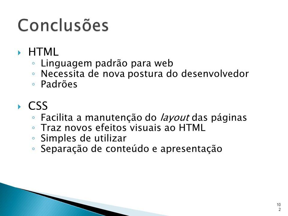  HTML ◦ Linguagem padrão para web ◦ Necessita de nova postura do desenvolvedor ◦ Padrões  CSS ◦ Facilita a manutenção do layout das páginas ◦ Traz n