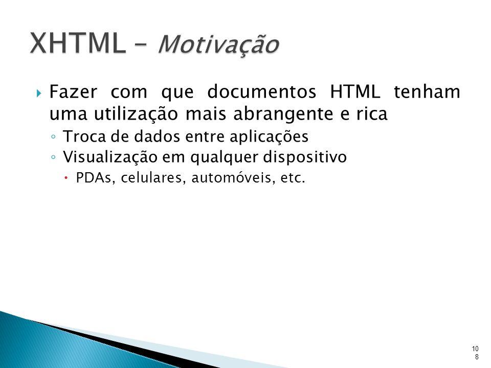  Fazer com que documentos HTML tenham uma utilização mais abrangente e rica ◦ Troca de dados entre aplicações ◦ Visualização em qualquer dispositivo