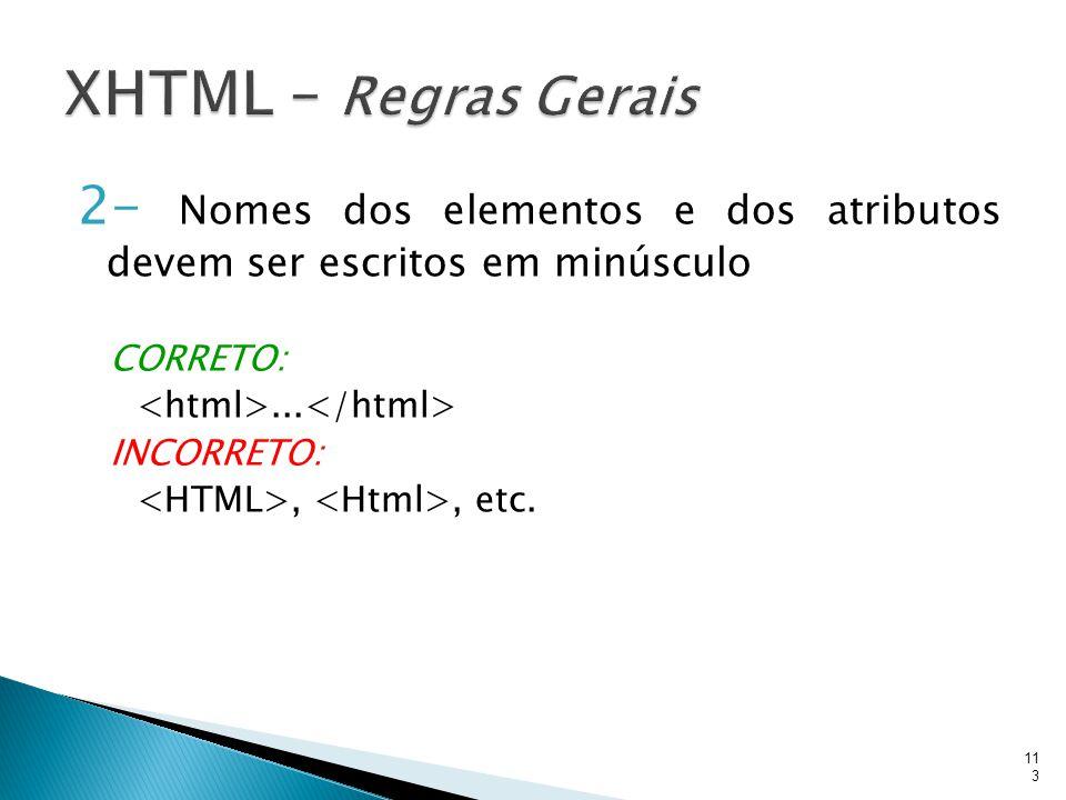 2- Nomes dos elementos e dos atributos devem ser escritos em minúsculo CORRETO:... INCORRETO:,, etc. 113