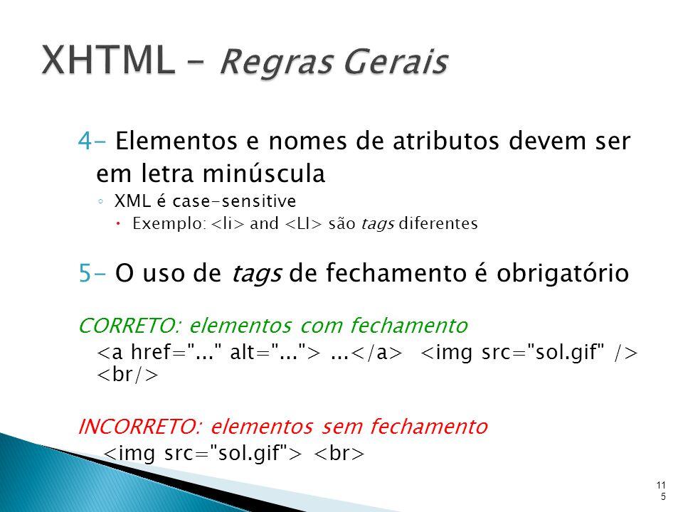4- Elementos e nomes de atributos devem ser em letra minúscula ◦ XML é case-sensitive  Exemplo: and são tags diferentes 5- O uso de tags de fechament