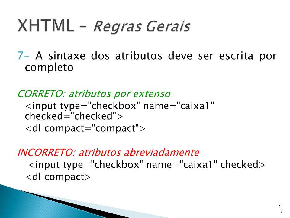 7- A sintaxe dos atributos deve ser escrita por completo CORRETO: atributos por extenso INCORRETO: atributos abreviadamente 117