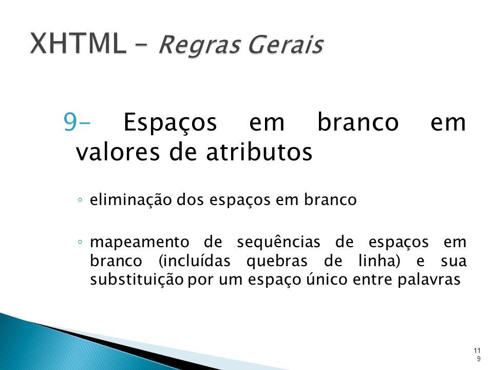 9- Espaços em branco em valores de atributos ◦ eliminação dos espaços em branco ◦ mapeamento de sequências de espaços em branco (incluídas quebras de