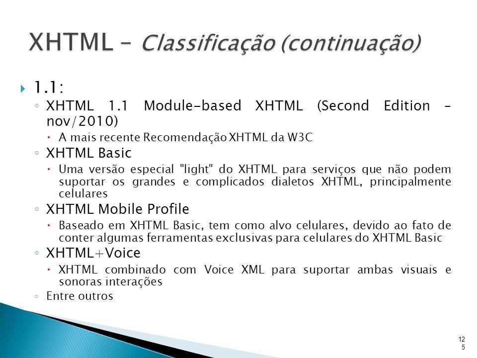  1.1: ◦ XHTML 1.1 Module-based XHTML (Second Edition – nov/2010)  A mais recente Recomendação XHTML da W3C ◦ XHTML Basic  Uma versão especial