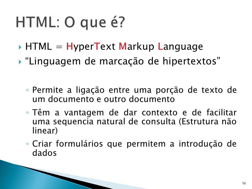 """ HTML = HyperText Markup Language  """"Linguagem de marcação de hipertextos"""" ◦ Permite a ligação entre uma porção de texto de um documento e outro docu"""