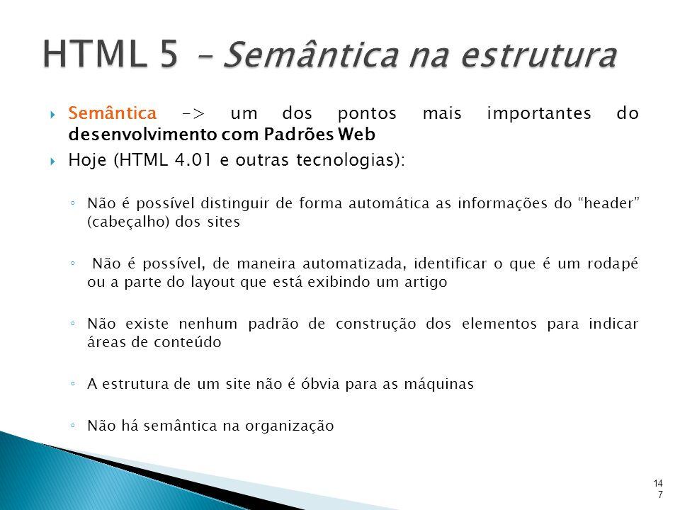  Semântica -> um dos pontos mais importantes do desenvolvimento com Padrões Web  Hoje (HTML 4.01 e outras tecnologias): ◦ Não é possível distinguir