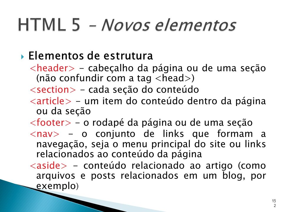  Elementos de estrutura - cabeçalho da página ou de uma seção (não confundir com a tag ) - cada seção do conteúdo - um item do conteúdo dentro da pág