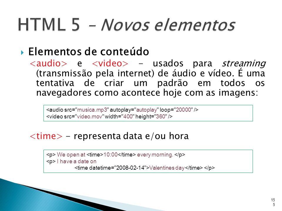  Elementos de conteúdo e - usados para streaming (transmissão pela internet) de áudio e vídeo. É uma tentativa de criar um padrão em todos os navegad