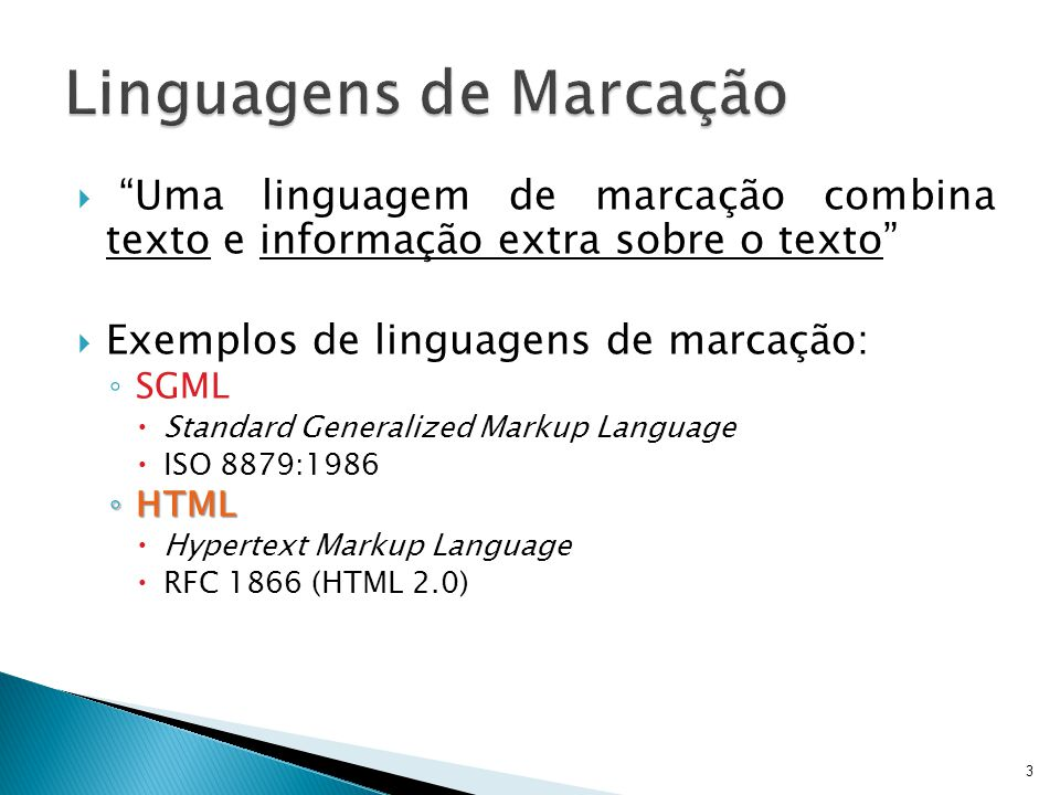 """ """"Uma linguagem de marcação combina texto e informação extra sobre o texto""""  Exemplos de linguagens de marcação: ◦ SGML  Standard Generalized Marku"""