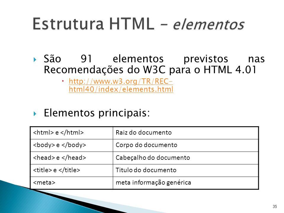  São 91 elementos previstos nas Recomendações do W3C para o HTML 4.01  http://www.w3.org/TR/REC- html40/index/elements.html http://www.w3.org/TR/REC