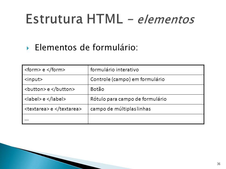  Elementos de formulário: e formulário interativo Controle (campo) em formulário e Botão e Rótulo para campo de formulário e campo de múltiplas linha