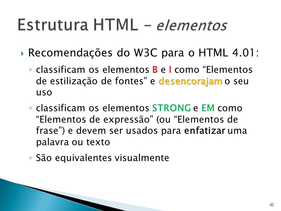 """ Recomendações do W3C para o HTML 4.01: desencorajam ◦ classificam os elementos B e I como """"Elementos de estilização de fontes"""" e desencorajam o seu"""