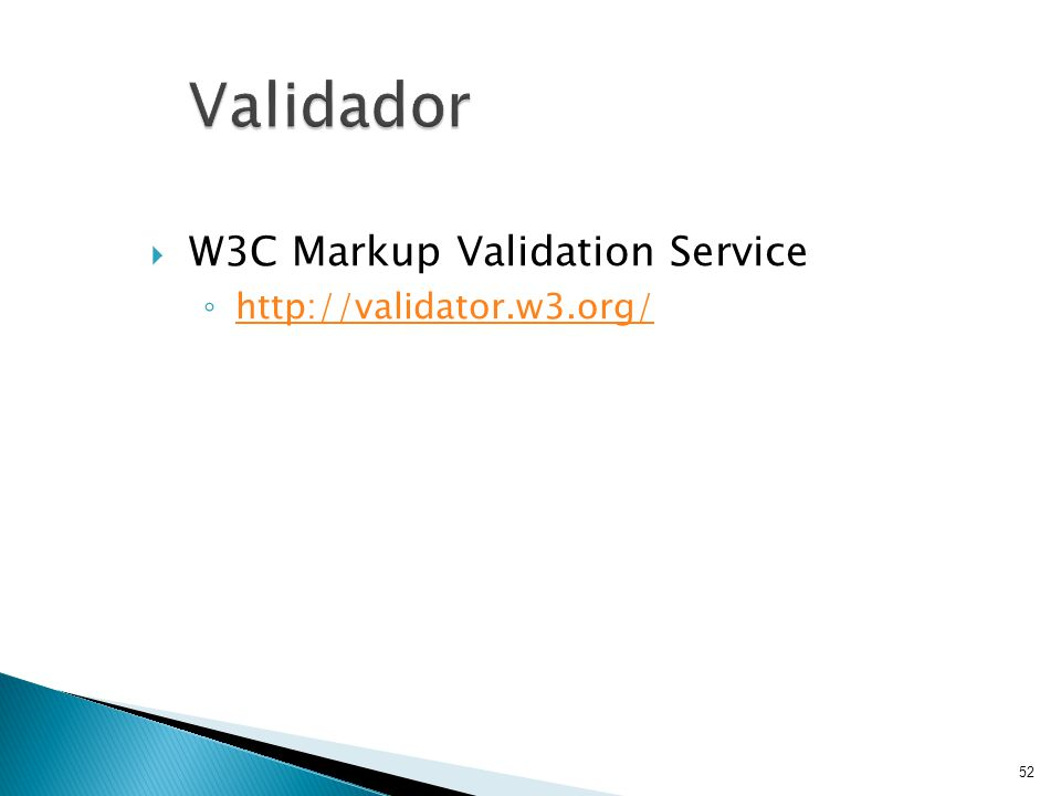  W3C Markup Validation Service ◦ http://validator.w3.org/ http://validator.w3.org/ 52