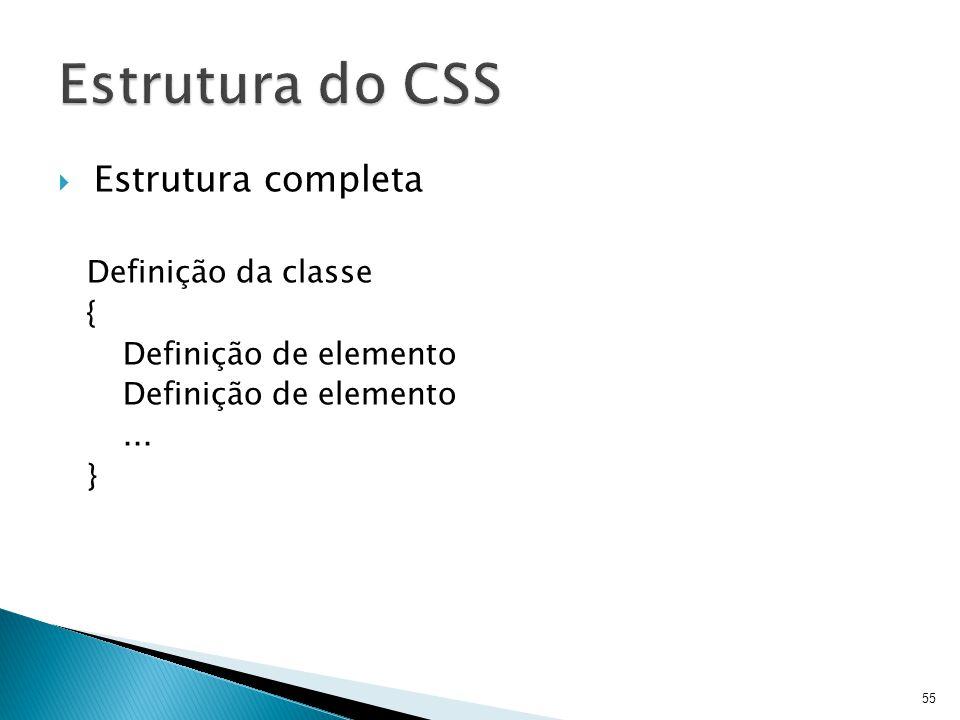  Estrutura completa Definição da classe { Definição de elemento... } 55