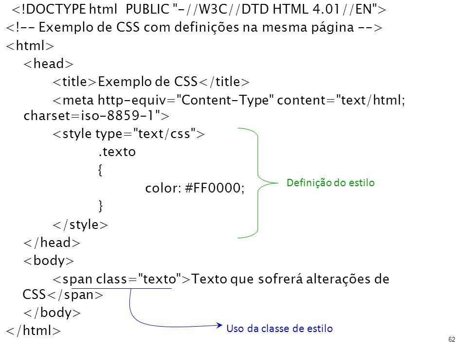 Exemplo de CSS.texto { color: #FF0000; } Texto que sofrerá alterações de CSS 62 Uso da classe de estilo Definição do estilo