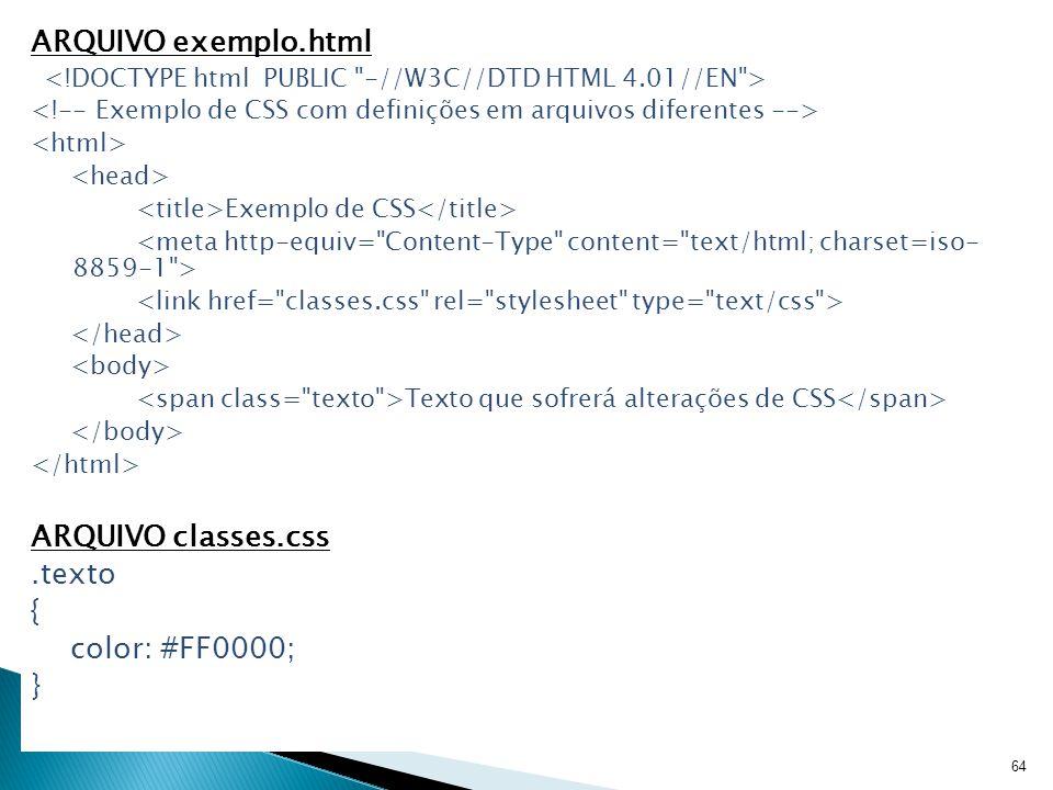ARQUIVO exemplo.html Exemplo de CSS Texto que sofrerá alterações de CSS ARQUIVO classes.css.texto { color: #FF0000; } 64