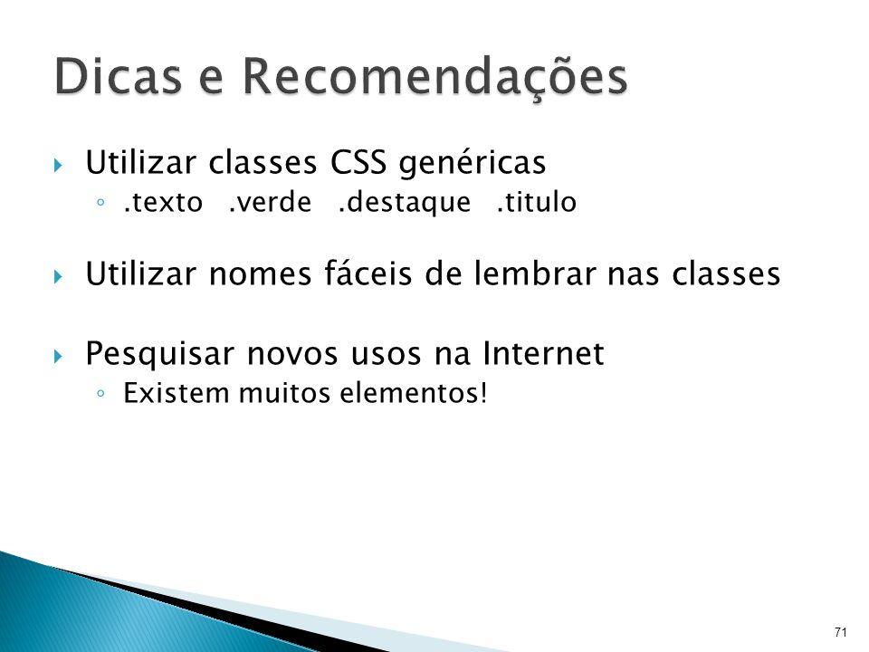  Utilizar classes CSS genéricas ◦.texto.verde.destaque.titulo  Utilizar nomes fáceis de lembrar nas classes  Pesquisar novos usos na Internet ◦ Exi