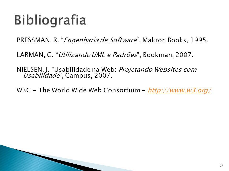 """PRESSMAN, R. """"Engenharia de Software"""". Makron Books, 1995. LARMAN, C. """"Utilizando UML e Padrões"""", Bookman, 2007. NIELSEN, J. """"Usabilidade na Web: Proj"""
