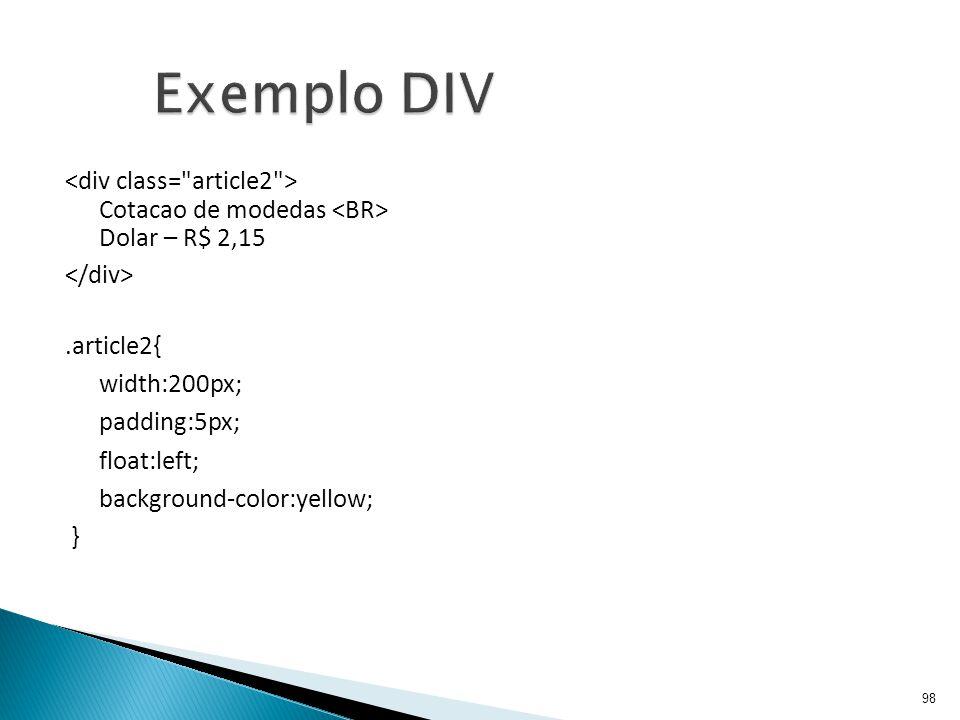 98 Exemplo DIV Cotacao de modedas Dolar – R$ 2,15.article2{ width:200px; padding:5px; float:left; background-color:yellow; }