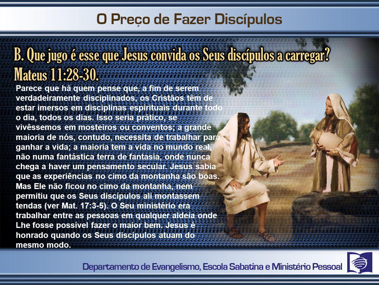 Parece que há quem pense que, a fim de serem verdadeiramente disciplinados, os Cristãos têm de estar imersos em disciplinas espirituais durante todo o
