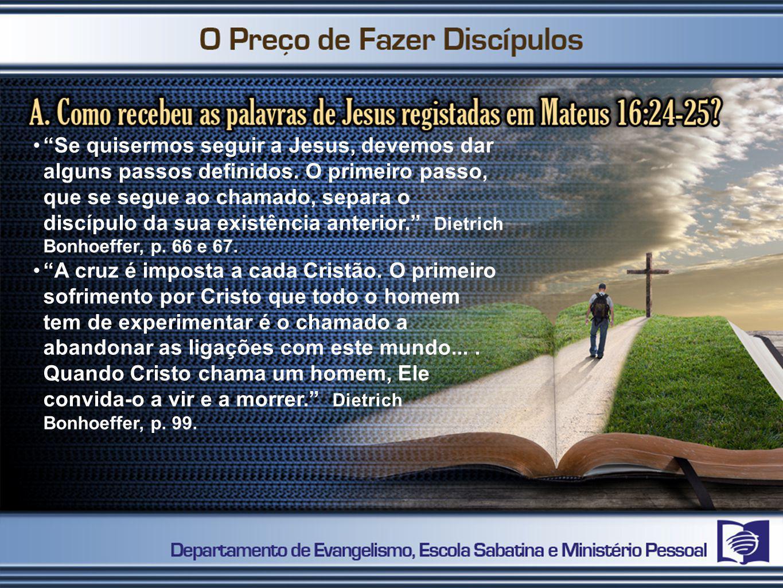 """""""Se quisermos seguir a Jesus, devemos dar alguns passos definidos. O primeiro passo, que se segue ao chamado, separa o discípulo da sua existência ant"""