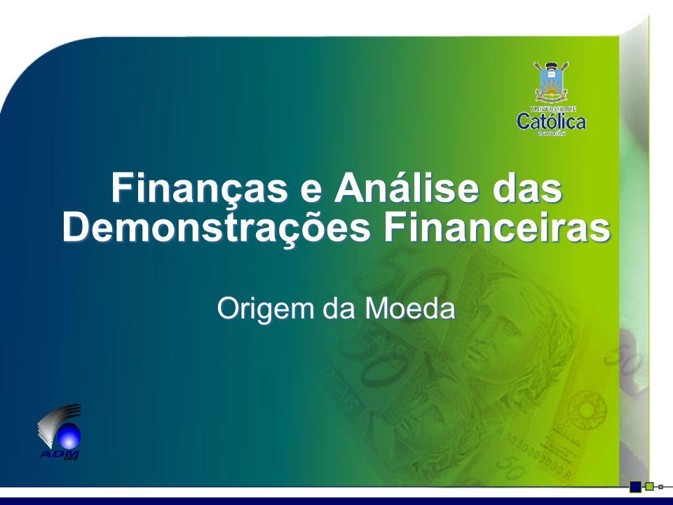 Finanças e Análise das Demonstrações Financeiras Origem da Moeda