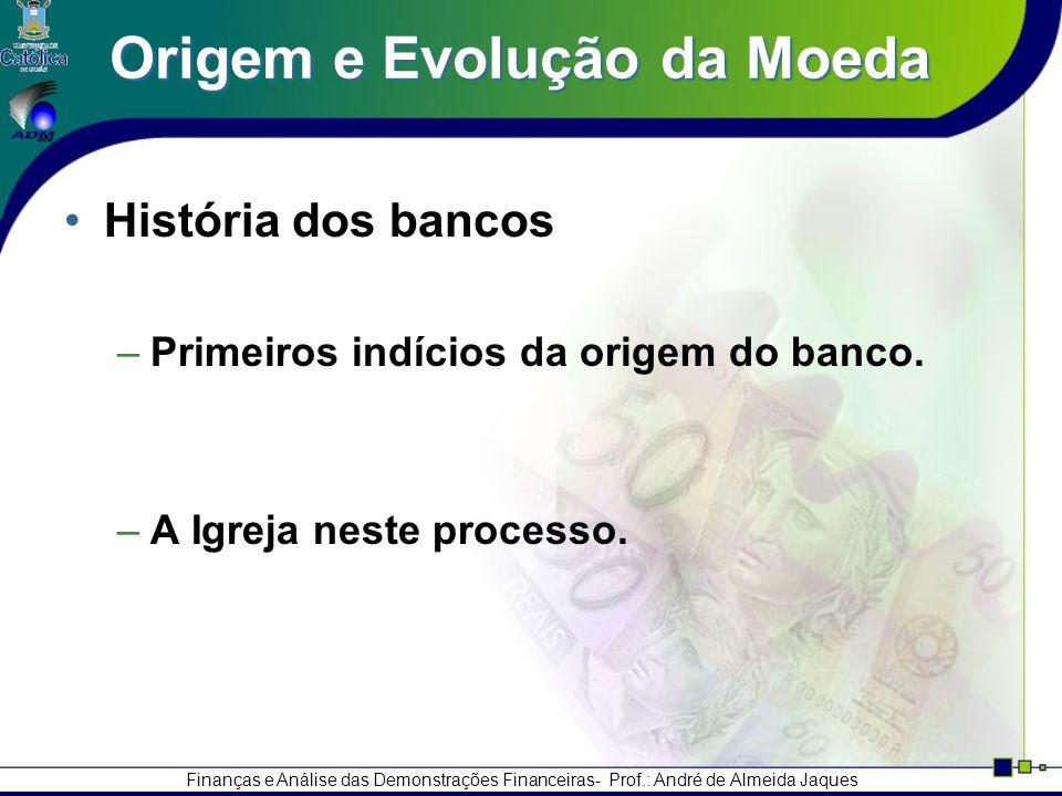 Finanças e Análise das Demonstrações Financeiras- Prof.: André de Almeida Jaques História dos bancos –Primeiros indícios da origem do banco.