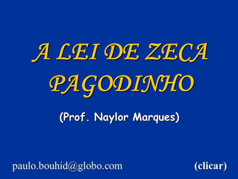 A LEI DE ZECA PAGODINHO (Prof. Naylor Marques) (clicar)paulo.bouhid@globo.com
