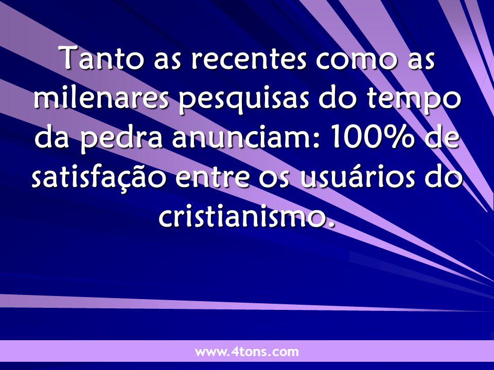 Pensamentos de Marcelo Augusto de Carvalho 1 Tanto as recentes como as milenares pesquisas do tempo da pedra anunciam: 100% de satisfação entre os usuários do cristianismo.