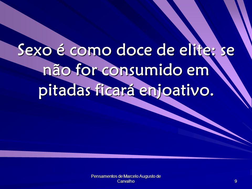 Pensamentos de Marcelo Augusto de Carvalho 10 Você não colocaria a estátua do Cristo Redentor no fundo da Bahia de Guanabara.