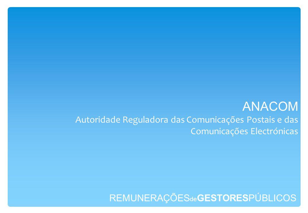REMUNERAÇÕES de GESTORESPÚBLICOS ANACOM Autoridade Reguladora das Comunicações Postais e das Comunicações Electrónicas