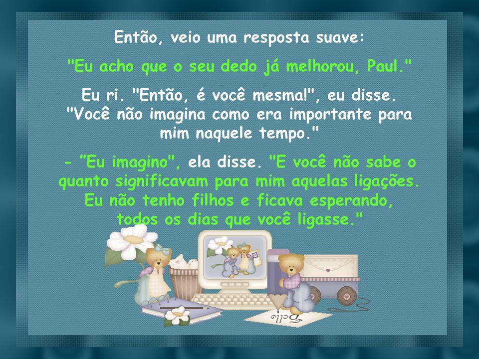 Slide feito por luannarj@uol.com.brluannarj@uol.com.br Como num milagre, eu ouvi a mesma voz doce e clara que conhecia tão bem, dizendo:
