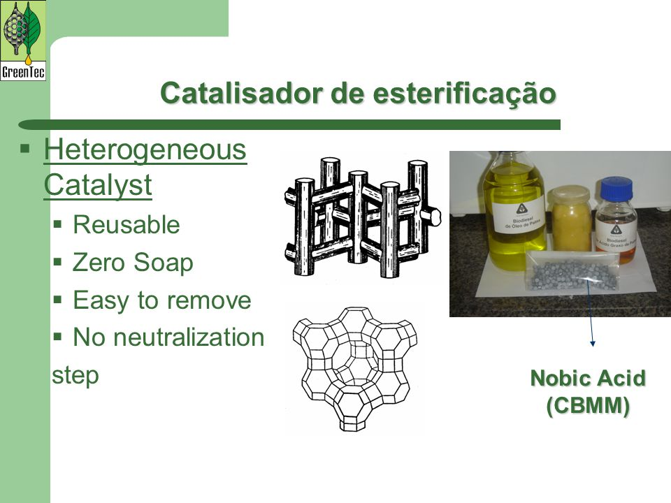 Catalisador de esterificação Catalisador de esterificação  Heterogeneous Catalyst  Reusable  Zero Soap  Easy to remove  No neutralization step No