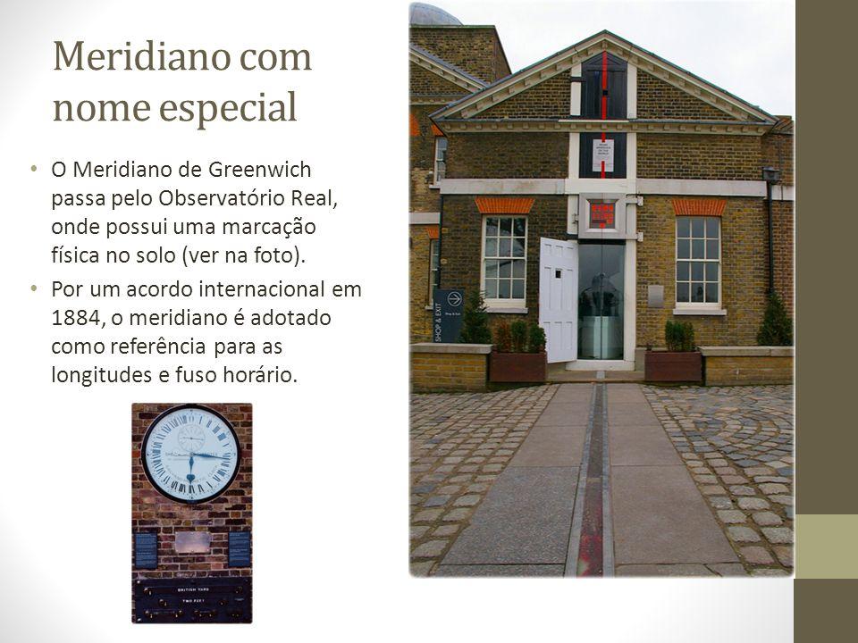 Meridiano com nome especial O Meridiano de Greenwich passa pelo Observatório Real, onde possui uma marcação física no solo (ver na foto). Por um acord