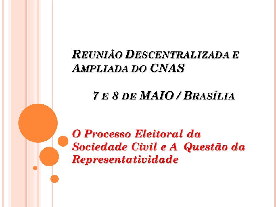 R EUNIÃO D ESCENTRALIZADA E A MPLIADA DO CNAS 7 E 8 DE MAIO / B RASÍLIA O Processo Eleitoral da Sociedade Civil e A Questão da Representatividade