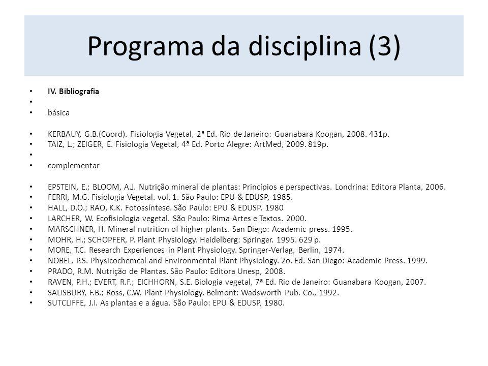 IV. Bibliografia básica KERBAUY, G.B.(Coord). Fisiologia Vegetal, 2ª Ed.