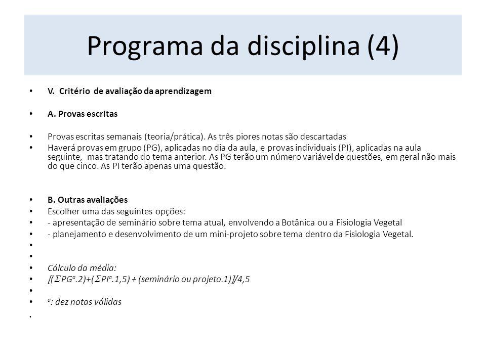 Programa da disciplina (4) V. Critério de avaliação da aprendizagem A. Provas escritas Provas escritas semanais (teoria/prática). As três piores notas