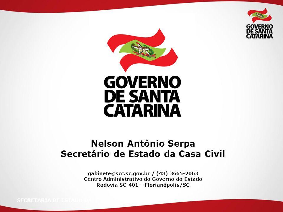 SECRETARIA DE ESTADO DA Nelson Antônio Serpa Secretário de Estado da Casa Civil gabinete@scc.sc.gov.br / (48) 3665-2063 Centro Administrativo do Gover