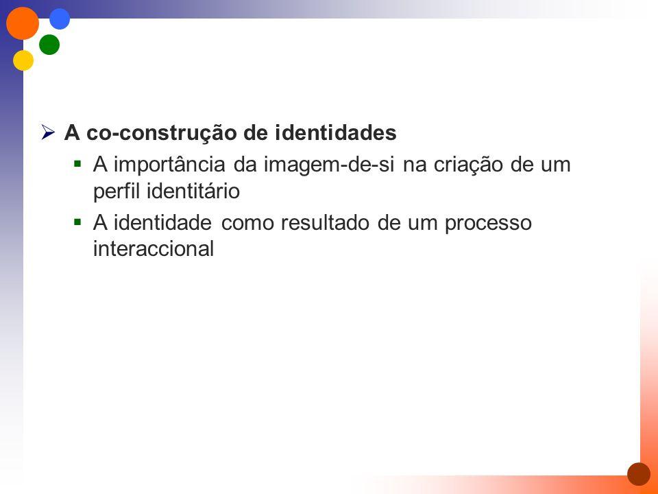  A co-construção de identidades  A importância da imagem-de-si na criação de um perfil identitário  A identidade como resultado de um processo interaccional