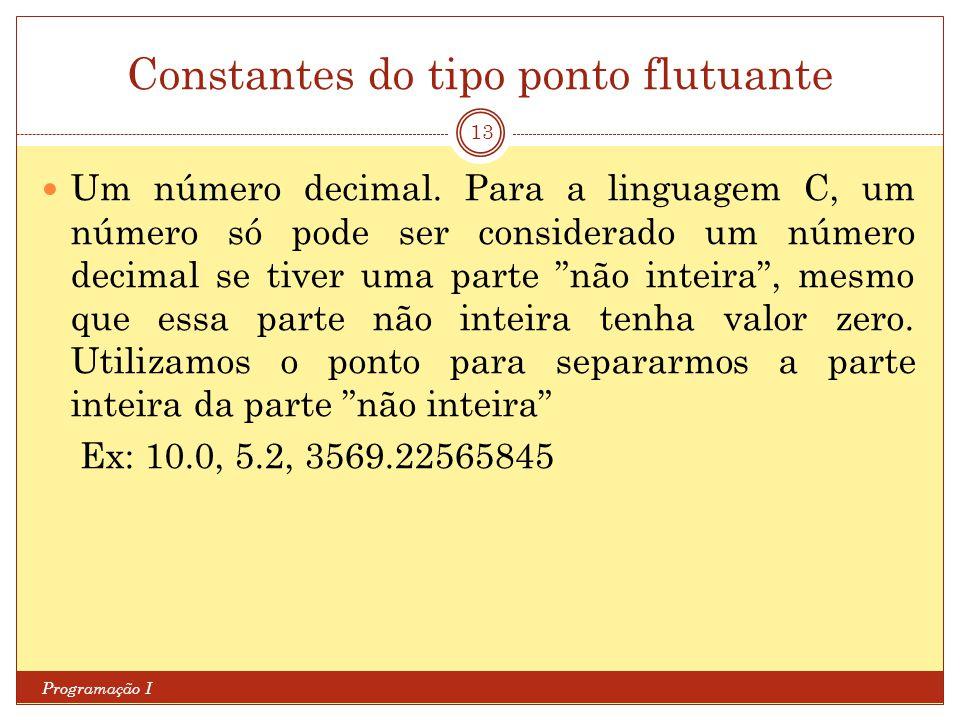 Constantes do tipo ponto flutuante Programação I 13 Um número decimal.