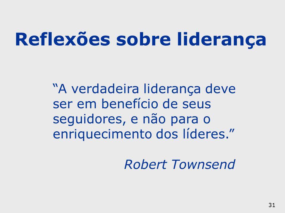 """31 """"A verdadeira liderança deve ser em benefício de seus seguidores, e não para o enriquecimento dos líderes."""" Robert Townsend Reflexões sobre lideran"""