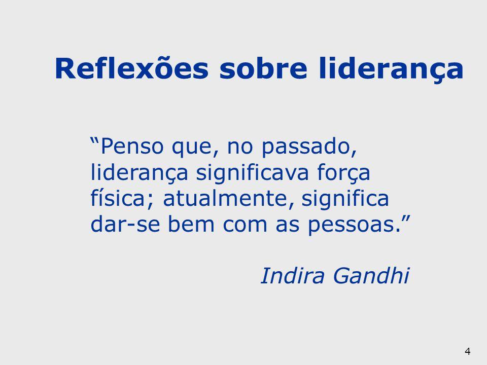 """4 """"Penso que, no passado, liderança significava força física; atualmente, significa dar-se bem com as pessoas."""" Indira Gandhi Reflexões sobre lideranç"""