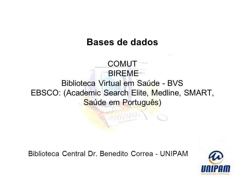 Bases de dados COMUT BIREME Biblioteca Virtual em Saúde - BVS EBSCO: (Academic Search Elite, Medline, SMART, Saúde em Português) Biblioteca Central Dr