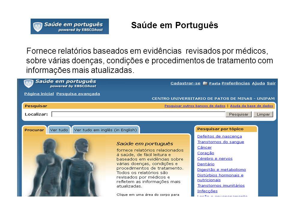 Saúde em Português Fornece relatórios baseados em evidências revisados por médicos, sobre várias doenças, condições e procedimentos de tratamento com