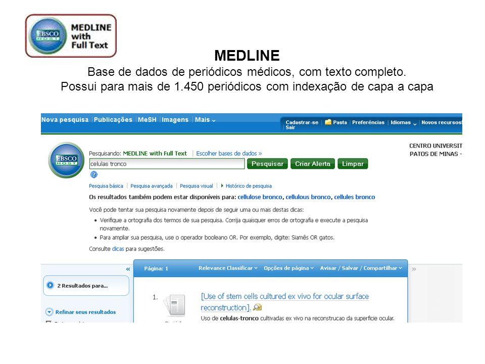 MEDLINE Base de dados de periódicos médicos, com texto completo. Possui para mais de 1.450 periódicos com indexação de capa a capa